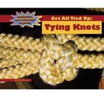 Get All Tied Up : Tying Knots - Carla Mooney