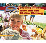Starting a Business : Have Fun and Make Money - Carla Mooney