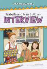 Isabella and Ivan Build an Interview : Writing Builders - Ann Ingalls