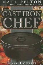 The Cast Iron Chef : Main Course - Matt Pelton