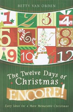 The Twelve Days of Christmas Encore! : Easy Ideas for a More Memorable Christmas - Betty Van Orden