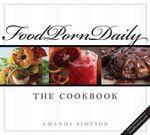 Food Porn Daily : The Cookbook - Amanda Simpson