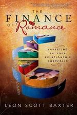 The Finance of Romance : Investing in Your Relationship Portfolio - Leon S Baxter