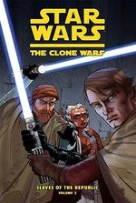 Star Wars: The Clone Wars, Slaves of the Republic, Volume Two : Slave Traders of Zygerria - Henry Gilroy