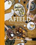 Afield : A Chef's Guide to Preparing and Cooking Wild Game and Fish - Jesse Griffith