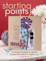 Starting Points : Creating Meaningful Scrapbook Layouts from Whatever Inspires You - Linda Harrison