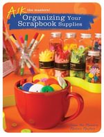 Ask the Masters : Organizing Your Scrapbook Supplies - Memory Makers Masters