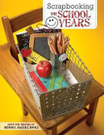 Scrapbooking the School Years - The Editors of Memory Makers Books