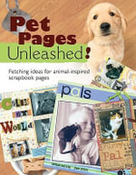 Pet Pages Unleashed! : Fetching Ideas for Animal-Inspired Scapbook Pages - Memory Makers