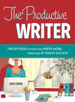 The Productive Writer : Strategies and Systems for Greater Productivity, Profit and Pleasure - Sage Cohen