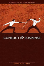 Conflict and Suspense : Elements Of Fiction Writing - James Scott Bell