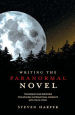 Writing the Paranormal Novel : Techniques and Exercises for Weaving Supernatural Elements Into Your Story. - Steven Harper