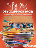 The Big Book of Scrapbook Pages : 500+ New Designs for Capturing All Your Memories - Editors of Memory Makers