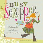 The Busy Scrapper : Making The Most Of Your Scrapbooking Time - Courtney Walsh