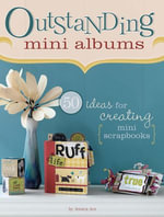 Outstanding Mini Albums : 50 Ideas For Creating Mini Scrapbooks - Jessica Acs