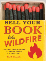 Sell Your Book Like Wildfire : The Writer's Guide to Marketing and Publicity - Rob Eagar