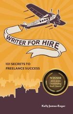 Writer for Hire : 101 Secrets to Freelance Success - Kelly James-Enger