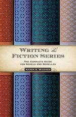 Writing the Fiction Series : The Complete Guide for Novels and Novellas - Karen S. Wiesner