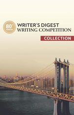 80th Annual Writer's Digest Writing Competition Collection - Editors of Writer's Digest