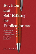 Revision and Self Editing for Publication : Techniques for Transforming Your First Draft into a Novel That Sells - James Scott Bell