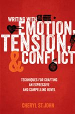 Writing with Emotion, Tension, and Conflict : Techniques for Crafting an Expressive and Compelling Novel - Cheryl St John