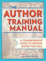 The Author Training Manual : Develop Marketable Ideas, Craft Books That Sell, Become the Author Publishers Want, and Self-Publish Effectively - Nina Amir