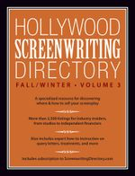 Hollywood Screenwriting Directory Fall/Winter Volume 3 : A Specialized Resource for Discovering Where & How to Sell Your Screenplay