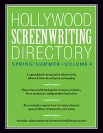Hollywood Screenwriting Directory Spring/Summer Volume 4 : A Specialized Resource for Discovering Where & How to Sell Your Screenplay - Writer's Store Editors
