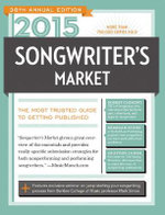 2015 Songwriter's Market : Where & How to Market Your Songs