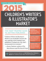 2015 Children's Writer's & Illustrator's Market : The Most Trusted Guide to Getting Published