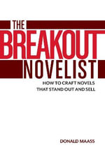 The Breakout Novelist : How to Craft Novels That Stand Out and Sell - Donald Maass