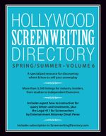 Hollywood Screenwriting Directory Spring/Summer Volume 6 : A Specialized Resource for Discovering Where & How to Sell Your Screenplay - Writer's Store Editors