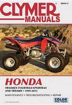 Clymer Manuals Honda Trx400ex Fourtrax/Sportrax and Trx400x 1999-2013 : 1989 - 2005 - Clymer Staff