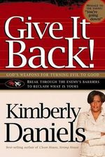 Give It Back! : God's Weapons for Turning Evil to Good - Kimberly Daniels