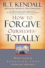 How to Forgive Ourselves - Totally : Begin Again by Breaking Free from Past Mistakes - R. T. Kendall