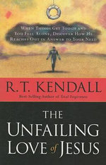 The Unfailing Love of Jesus : When Things Get Tough and You Feel Alone, Discover How He Reaches Out in Answer to Your Need - Dr R T Kendall