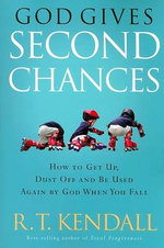 God Gives Second Chances : How to Get Up, Dust Off and Be Used Again by God When You Fall - Dr R T Kendall