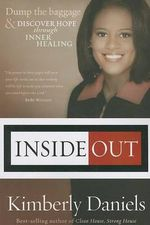 Inside Out : Dump the Baggage and Discover Hope Through Inner Healing - Kimberly Daniels