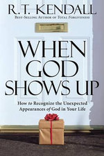 When God Shows Up : How to Recognize the Unexpected Appearances of God in Your Life. - Dr R T Kendall