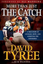 More Than Just the Catch : A True Story of Courage, Hope, and Achieving the Impossible - David Tyree