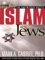 Islam And The Jews : The unfinished battle - Mark A Gabriel