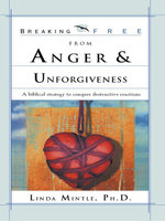 Breaking Free from Anger & Unforgiveness : A Biblical Strategy to Conquer Destructive Reactions - Linda Mintle