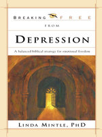 Breaking Free from Depression : A Balanced Biblical Strategy for Emotional Freedom - Linda Mintle