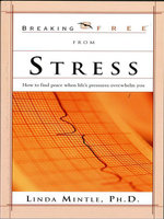 Breaking Free from Stress : How to Find Peace When Life's Pressures Overwhelm You - Linda Mintle
