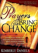 Prayers That Bring Change : Power-Filled Prayers That Give Hope, Heal Relationships, Bring Financial Freedom, and More! - Kimberly Daniels