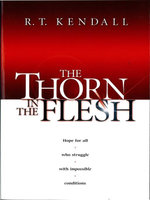The Thorn in the Flesh : Hope for All Who Struggle with Impossible Conditions - R. T. Kendall