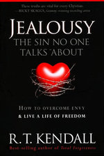 Jealousy - The Sin No One Talks about : How to Overcome Envy & Live a Life of Freedom - Dr R T Kendall
