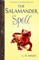 The Salamander Spell : A Prequel to the Tales of the Frog Princess - E D Baker