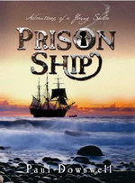 Prison Ship : Adventures of a Young Sailor - Paul Dowswell
