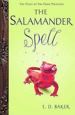 The Salamander Spell : Preguel to the Frog Princess - E D Baker